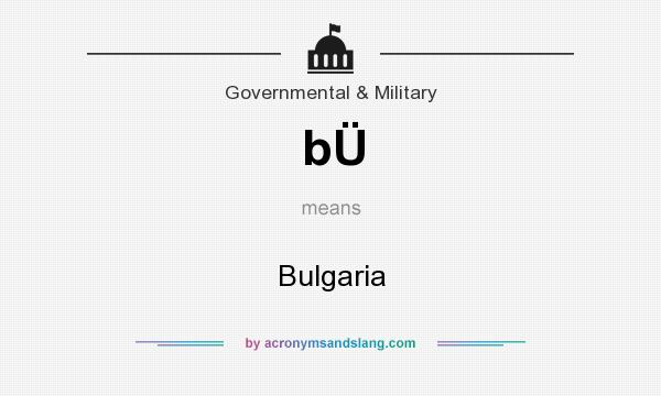 What does bÜ mean? It stands for Bulgaria