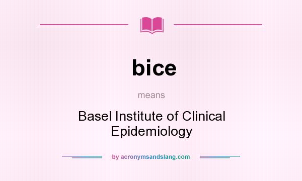 What does bice mean? It stands for Basel Institute of Clinical Epidemiology