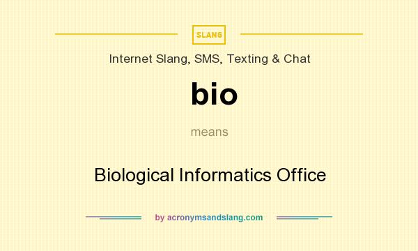 What does bio mean? It stands for Biological Informatics Office