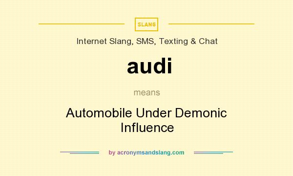 What does audi mean? It stands for Automobile Under Demonic Influence