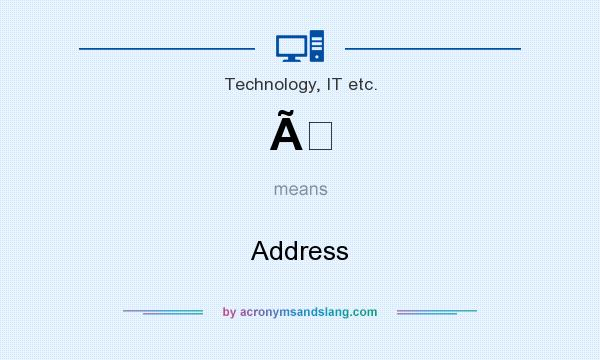 What does À mean? It stands for Address