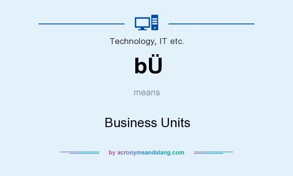 What does bÜ mean? It stands for Business Units