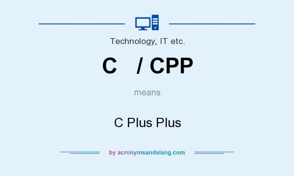 What does C   / CPP mean? It stands for C Plus Plus