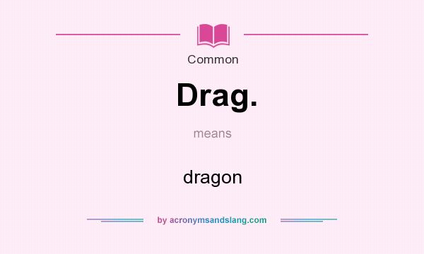What does Drag. mean? It stands for dragon