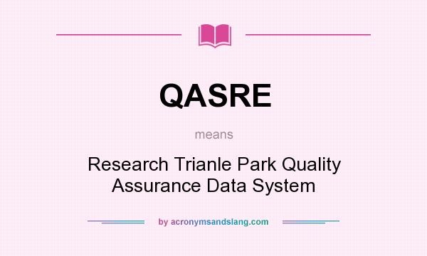 What does QASRE mean? It stands for Research Trianle Park Quality Assurance Data System