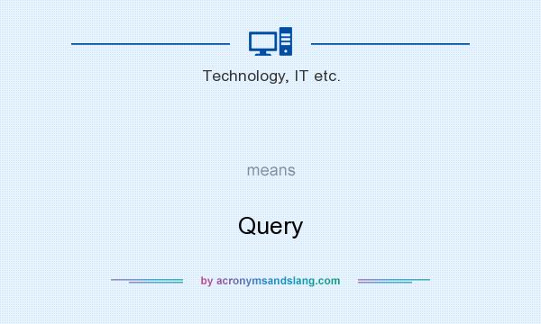 What does   mean? It stands for Query