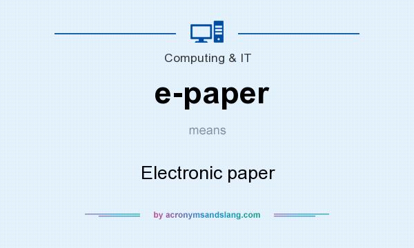 What does e-paper mean? It stands for Electronic paper