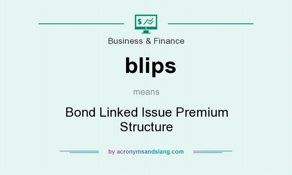 What does blips mean? It stands for Bond Linked Issue Premium Structure