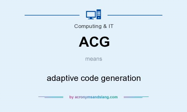 What does ACG mean? It stands for adaptive code generation