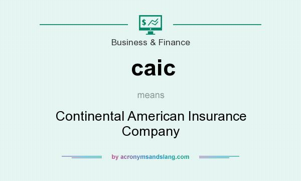 What does caic mean? It stands for Continental American Insurance Company