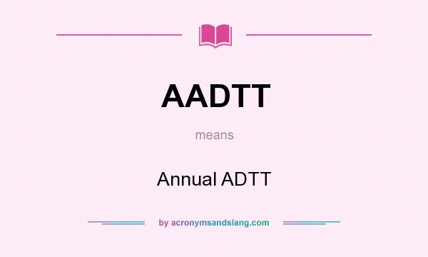 What does AADTT mean? It stands for Annual ADTT