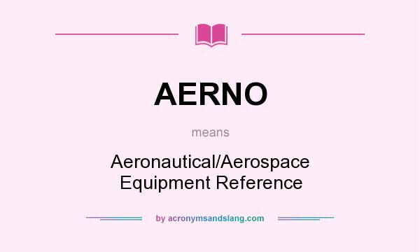 What does AERNO mean? It stands for Aeronautical/Aerospace Equipment Reference