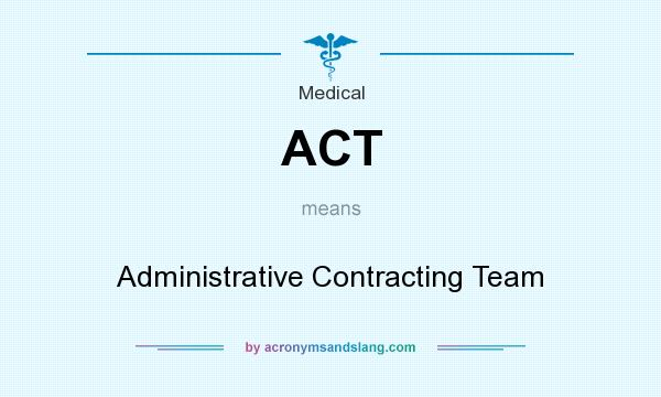 What does ACT mean? It stands for Administrative Contracting Team