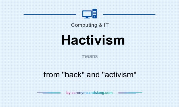 What does Hactivism mean? It stands for from hack and activism