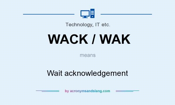What does WACK / WAK mean? It stands for Wait acknowledgement