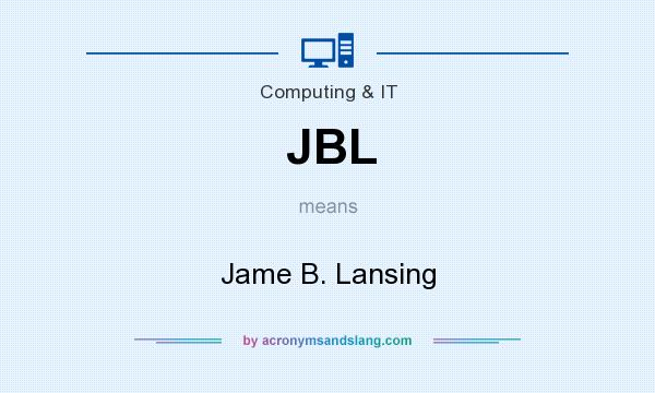 What does JBL mean? It stands for Jame B. Lansing