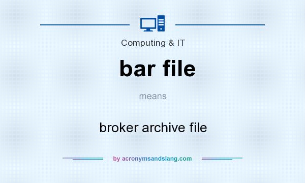 What does bar file mean? It stands for broker archive file
