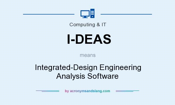 What does I-DEAS mean? It stands for Integrated-Design Engineering Analysis Software