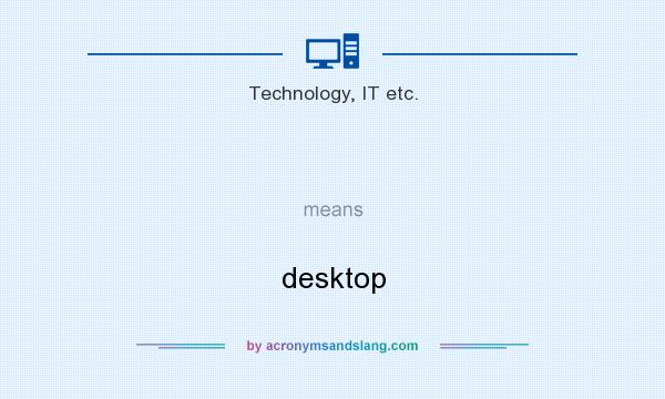 What does  mean? It stands for desktop