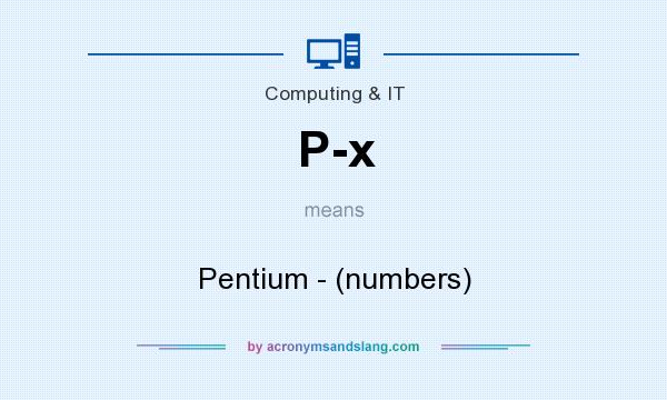 What does P-x mean? It stands for Pentium - (numbers)
