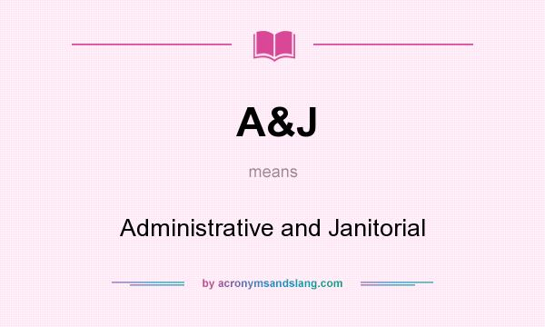 What does A&J mean? It stands for Administrative and Janitorial
