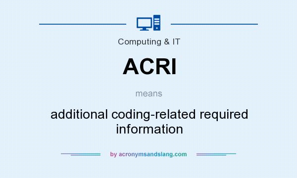 What does ACRI mean? It stands for additional coding-related required information