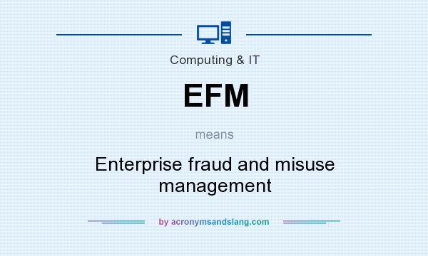 What does EFM mean? It stands for Enterprise fraud and misuse management