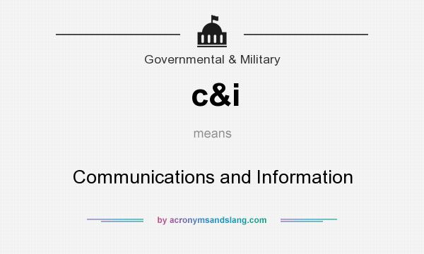 What does c&i mean? It stands for Communications and Information