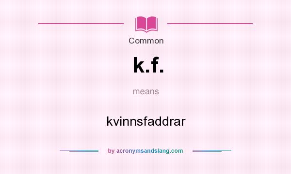 What does k.f. mean? It stands for kvinnsfaddrar
