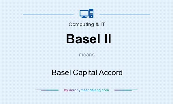 What does Basel II mean? It stands for Basel Capital Accord