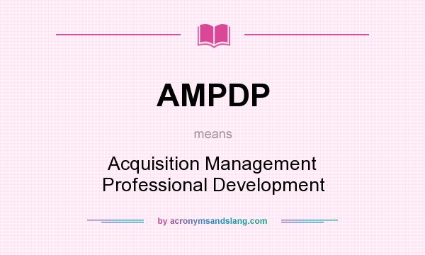 What does AMPDP mean? It stands for Acquisition Management Professional Development