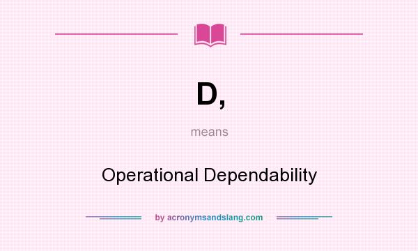What does D, mean? It stands for Operational Dependability