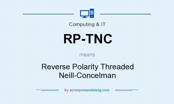 What does RP-TNC mean? It stands for Reverse Polarity Threaded Neill-Concelman