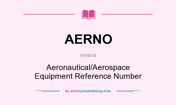 What does AERNO mean? It stands for Aeronautical/Aerospace Equipment Reference Number