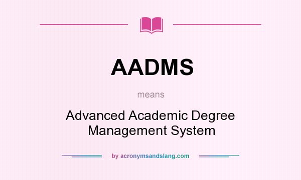 What does AADMS mean? It stands for Advanced Academic Degree Management System
