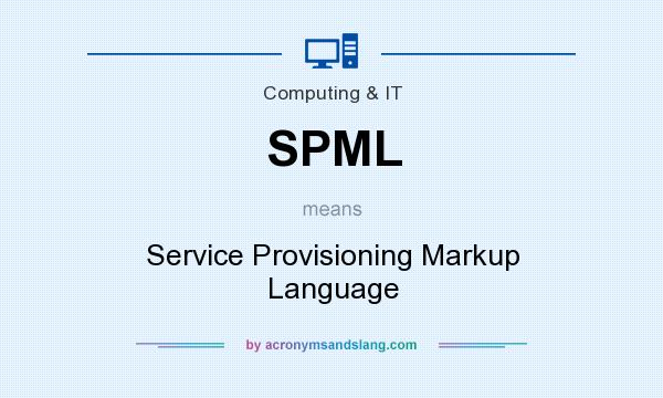 What does SPML mean? It stands for Service Provisioning Markup Language