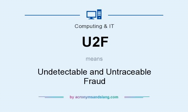 What does U2F mean? It stands for Undetectable and Untraceable Fraud