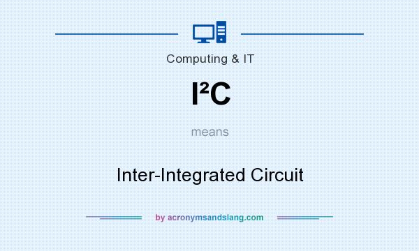 What does I²C mean? It stands for Inter-Integrated Circuit