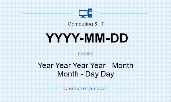 What does YYYY-MM-DD mean? It stands for Year Year Year Year - Month Month - Day Day