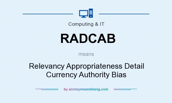 What does RADCAB mean? It stands for Relevancy Appropriateness Detail Currency Authority Bias
