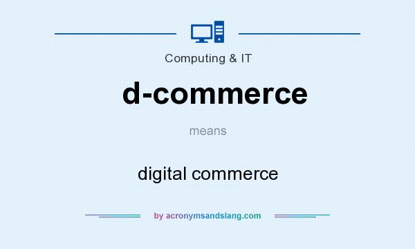 What does d-commerce mean? It stands for digital commerce