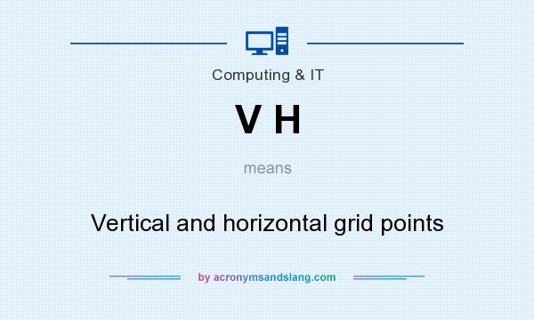 What does V H mean? It stands for Vertical and horizontal grid points