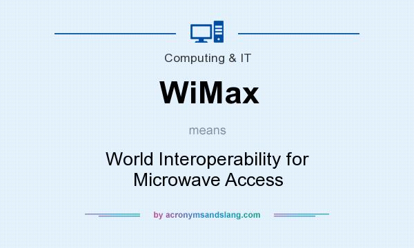 What does WiMax mean? It stands for World Interoperability for Microwave Access