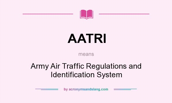 What does AATRI mean? It stands for Army Air Traffic Regulations and Identification System