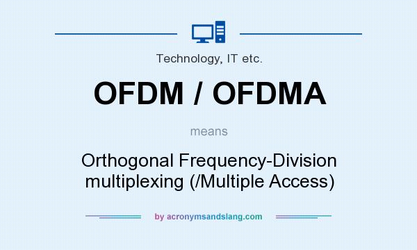 What does OFDM / OFDMA mean? It stands for Orthogonal Frequency-Division multiplexing (/Multiple Access)