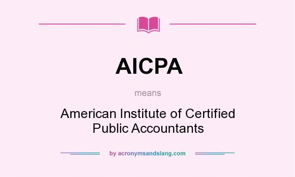 What does AlCPA mean? It stands for American Institute of Certified Public Accountants
