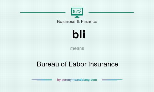 What does bli mean? It stands for Bureau of Labor Insurance