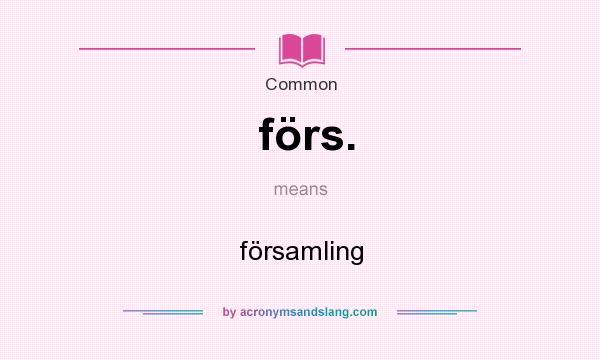 What does förs. mean? It stands for församling