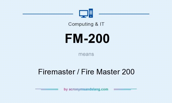 What does FM-200 mean? It stands for Firemaster / Fire Master 200