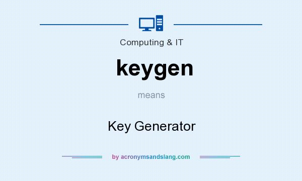 What does keygen mean? It stands for Key Generator